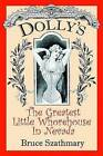 Dolly's the Greatest Little Whorehouse in Nevada by Bruce Szathmary (Paperback / softback, 2002)