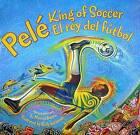 Pele, King of Soccer/Pele, El Rey del Futbol by Monica Brown (Hardback)
