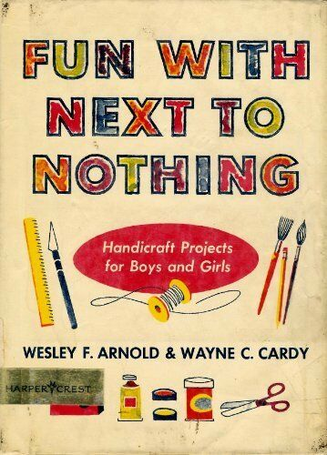 Fun With Next to Nothing: Handicraft Projects for Boys and Girls Arnold, Wesley