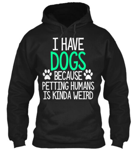 discount Hilarious Dog Mom/dad Apparel - I Have Dogs Because Gildan Hoodie Sweatshirt on sale
