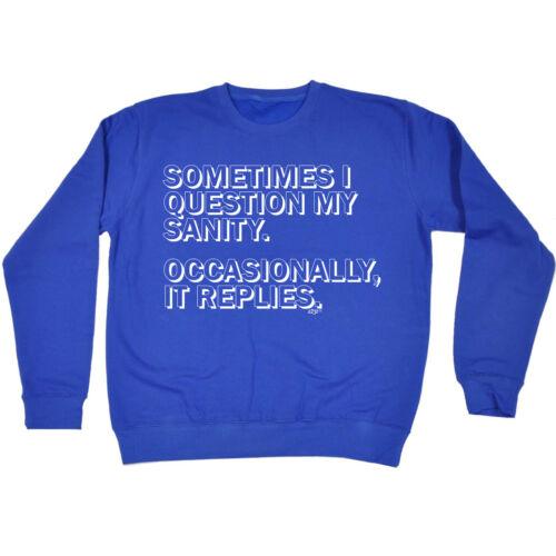 Funny Sweatshirt Sometimes I Question My Sanity Birthday Joke tee Gift JUMPER hot sale