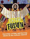 Faith Fusion: Knowing, Loving, and Serving Christ in the Catholic Church by Gloria Shahin, David Dziena, Father George Hafemann (Paperback / softback, 2010)