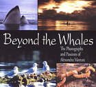 Beyond the Whales: The Photographs and Passions of Alexandra Morton by Alexandra Morton (Paperback, 2004)