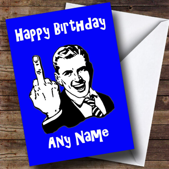 Middle Finger Blue Insulting Offensive Funny Personalised Birthday