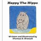 Happy The Hippo 9781425972622 by Thomas D. Kratzok Paperback