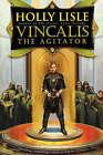 Vincalis the Agitator by Holly Lisle (Paperback / softback)