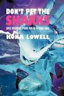 Don't Pet The Sharks Kona Lowell Authorhouse Hardback 9781449064341