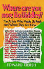 Where Are You Now, Bo Diddley?: The Stars Who Made Us Rock and Where They Are Now by Edward Kiersh (Paperback / softback)