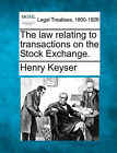 The Law Relating to Transactions on the Stock Exchange. by Henry Keyser (Paperback / softback, 2010)