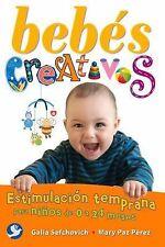 Bebés Creativos : Estimulación Temprana para niños de 0 a 24 Meses by Galia...