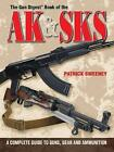 The Gun Digest Book of the AK & SKS: A Complete Guide to Guns, Gear and Ammunition by Patrick Sweeney (Paperback, 2008)