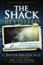 The Shack Revisited: There Is More Going On Here than You Ever Dared to Dream b