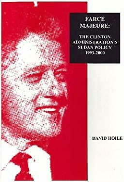 Farce Majeure: The Clinton Administrations Sudan Policy 1993-2000 by David Hoile
