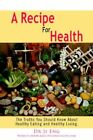 a Recipe for Health The Truths You Should Know About Healthy Eating and Hea