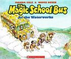 The Magic School Bus at the Waterworks by Joanna Cole (Hardback, 2004)