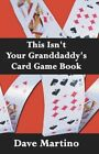 This Isn T Your Granddaddy S Card Game Book 9781413709346 Paperback