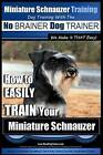 Miniature Schnauzer Training Dog Training with the No Brainer Dog Trainer We Make It That Easy!: How to Easily Train Your Miniature Schnauzer by MR Paul Allen Pearce (Paperback / softback, 2015)