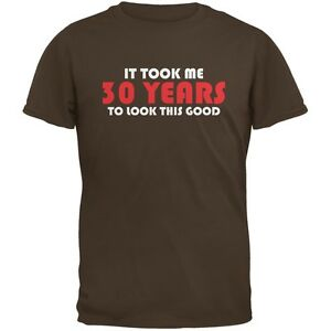 It-Took-Me-30-Years-To-Look-This-Good-Brown-Adult-T-Shirt