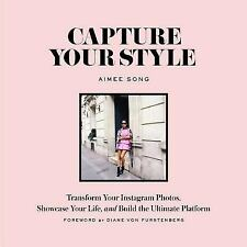 Capture Your Style : How to Transform Your Instagram Images and Build the...