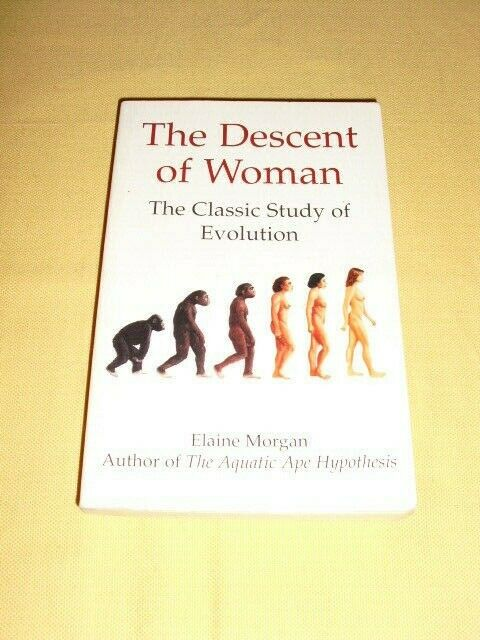 The Descent Of Woman Elaine Morgan (The  classic study of Evolution)