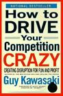 How to Drive Your Competition Crazy : Creating Disruption for Fun and Profit by Guy Kawasaki (1996, Paperback)