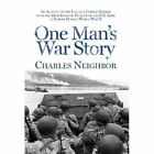 One Man's War Story by Charles Neighbor (Hardback, 2013)