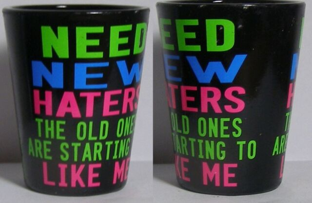 Need New Haters Shot Glass #3955