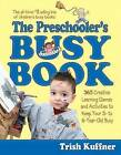 Preschooler's Busy Book: 365 Fun, Creative, Screen-Free Activities to Stimulate Your Preschooler Every Day of the Year! by Trish Kuffner (Paperback / softback)