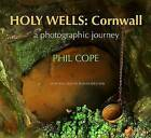 Holy Wells, Cornwall: A Photographic Journey by Phil Cope (Hardback, 2010)