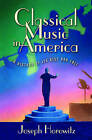 Classical Music in America: A History of Its Rise and Fall by Joseph Horowitz (Hardback, 2005)
