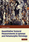 Quantitative Textural Measurements in Igneous and Metamorphic Petrology by Michael Denis Higgins (Paperback, 2010)