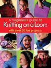 A Beginner's Guide to Knitting on a Loom: With Over 30 Fun Projects by Isela Phelps (Paperback, 2008)
