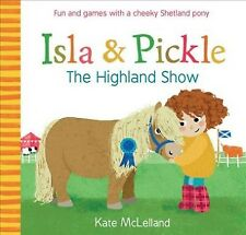 Isla and Pickle The Highland Show by Kate McLelland 9781782505099