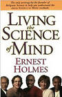 Living the  Science of Mind by Ernest Holmes (Paperback, 1991)