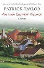 An Irish Country Village: A Novel by Patrick Taylor (Paperback, 2010)