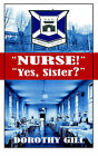 Nurse! Yes, Sister? by Dorothy Gill (Paperback / softback, 2004)
