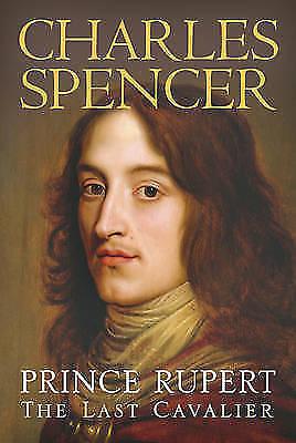Prince Rupert: The Last Cavalier by Earl Charles Spencer (Hardback, 2007)