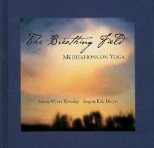 THE BREATHING FIELD Meditations on Yoga Poems Wyatt Townley Images Eric Dinyer