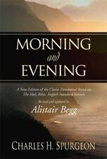 Morning and Evening : A New Edition of the Classic Devotional Based on the Holy…