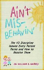 Ain't Misbehavin': The 10 Discipline Issues Every Parent Faces and How to Resolv