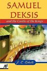 Samuel Deksis and the Castle of the Kings by James Roberts (Paperback, 2009)