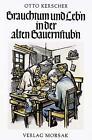 Brauchtum und Leb'n in der alten Bauernstub'n von Otto Kerscher (1990, Gebundene Ausgabe)