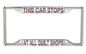 This Cars Stops At All Quilt Shops Metal License Frame Every State