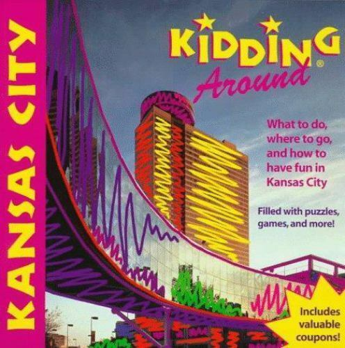 Kansas City : What to Do, Where to Go, and How to Have Fun in Kansas City