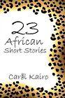 23 African Short Stories by Carol Kairo 9781449094164 Paperback 2010