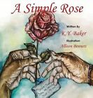 A Simple Rose by Kortisha y Baker (Hardback, 2015)