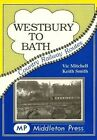 Westbury to Bath: An Attractive Route Embracing the Avon by Vic Mitchell, Keith Smith (Hardback, 1995)