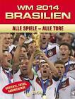 WM 2014 Brasilien Alle Spiele - Alle Tore (2014, Gebundene Ausgabe)