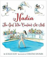 Nadia : The Girl Who Couldn't Sit Still by Karlin Gray (2016, Hardcover)