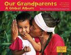 Our Grandparents: A Global Album by Maya Ajmera, Sheila Kinkade, Cynthia Pon (Hardback, 2010)